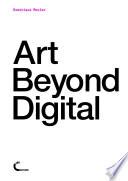 Art Beyond Digital