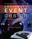 The Freelancer s Guide to Corporate Event Design  From Technology Fundamentals to Scenic and Environmental Design