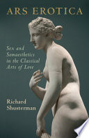 Ars Erotica: Sex and Somaesthetics in the Classical Arts of Love