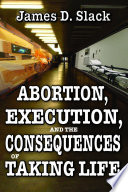 Abortion Execution And The Consequences Of Taking Life book