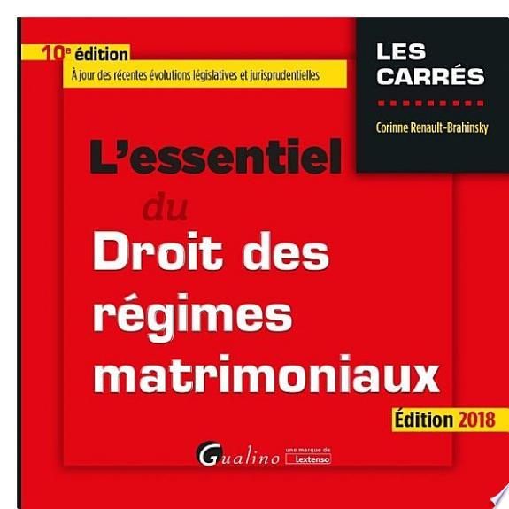 L'essentiel du droit des régimes matrimoniaux / Corinne Renault-Brahinsky.- Issy-les-Moulineaux : Gualino , DL 2018