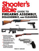 Shooter s Bible Guide to Firearms Assembly  Disassembly  and Cleaning