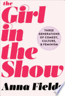 The Girl In The Show : other funny woman—comes a candid feminist comedy...