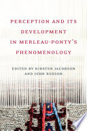 Perception and its Development in Merleau Ponty s  Phemenology