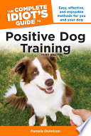 The Complete Idiot s Guide to Positive Dog Training  3rd Edition