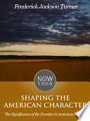 Shaping the American Character  The Significance of the Frontier in American History