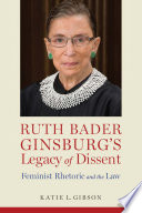 Ruth Bader Ginsburg   s Legacy of Dissent