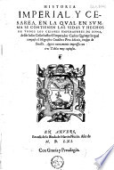 Historia imperial y cesarea  en la qual en summa se contienen las vidas y hechos de todos los Cesares Emperadores de Roma  desde Iulio Cesar hasta el Emperador Carlos Quinto