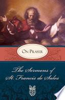 The Sermons Of St Francis De Sales On Prayer