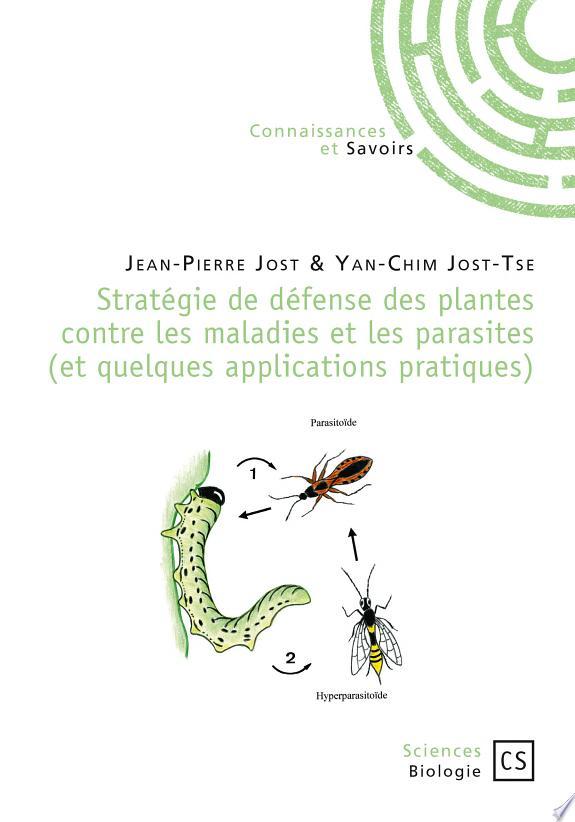 Stratégie de défense des plantes contre les maladies et les parasites (et quelques applications pratiques) / Jean-Pierre Jost & Yan-Chim Jost-Tse.- Saint-Denis : Connaissances et savoirs , cop. 2016 (27-Mesnil-sur-l'Estrée : Impr. CPI)