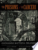 The Prisons / Le Carceri : of piranesi's masterwork presents side-by-side renderings of...