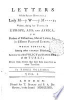 Letters of the right honourable lady M  y W   y M    e  written during her travels in Europe  Asia and Africa