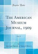 The American Museum Journal  1909  Vol  9  Classic Reprint