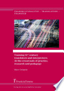 Training 21st century translators and interpreters  At the crossroads of practice  research and pedagogy