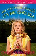 Are You There, Vodka? It's Me, Chelsea [Book]
