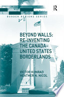 Beyond Walls Re Inventing The Canada United States Borderlands