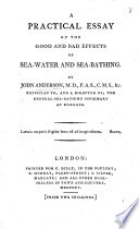 A Practical Essay on the good and bad Effects of Sea water and Sea bathing
