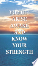 Youth arise awake and know your strength