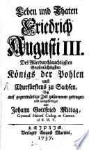 Leben und Thaten Friedrich Augusti III. Des Allerdurchlauchtigsten Großmächtigsten Königs der Pohlen und Churfürstens zu Sachsen