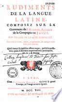 Rudiments de la langue latine  composez sur la Grammaire du P  Emanuel Alvarez    Par un pere de la m  me compagnie  Estienne Bernou
