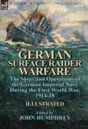German Surface Raider Warfare : war the creation of surface merchant raiders by...