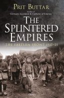 The Splintered Empires : the eastern front were reaching their breaking points,...