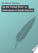 Up the Forked River  or  Adventures in South America