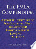 The Fmla Compendium A Comprehensive Guide For Complying With The Amended Family Medical Leave Act 2011 2012