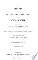 The history of the decline and fall of the Roman empire  with notes by Milman and Guizot  Ed  by W  Smith