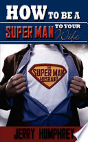 How to Be a Super Man to Your Wife