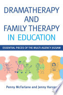 Dramatherapy And Family Therapy In Education : assess and meet the needs of troubled...