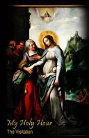 My Holy Hour   The Visitation