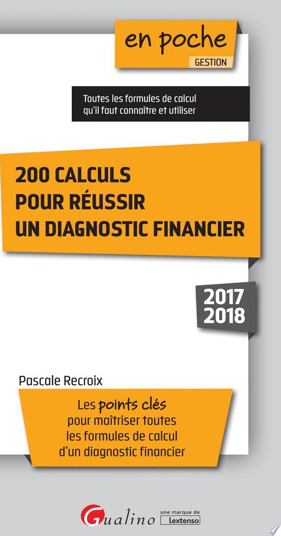 200 calculs pour réussir un diagnostic financier / Pascale Recroix.- Paris : Gualino : Lextenso , DL 2017