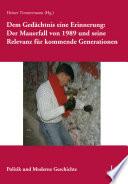 Dem Gedächtnis eine Erinnerung: Der Mauerfall von 1989 und seine Relevanz für kommende Generationen