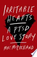 Irritable hearts : a PTSD love story / Mac McClelland.