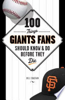 100 Things Giants Fans Should Know   Do Before They Die