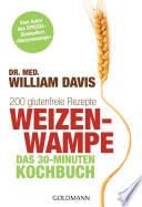 Weizenwampe   Das 30 Minuten Kochbuch