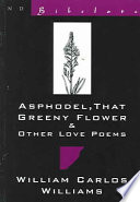 Asphodel  that Greeny Flower   Other Love Poems