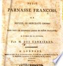 Petit Parnasse françois, ou Recueil de morceaux choisis dans tous les différens genres de poësie françoise, etc