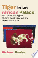 Tiger in an African palace, and other thoughts about identification and transformation