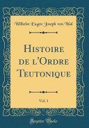 Histoire de l'Ordre Teutonique, Vol. 1 (Classic Reprint)
