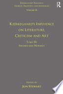 Volume 12, Tome III: Kierkegaard's Influence on Literature, Criticism and Art