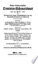 Niederösterreichischer Dominien-Schematismus für das Jahr ... Ein Handbuch des ganzen Personalstandes von den sämmtlichen Dominien in Oesterreich unter der Ens (etc.)