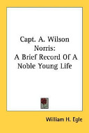 Capt A Wilson Norris A Brief Record of A