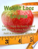 Weight Loss Enigma: Learn How to Easily Shed Off Those Extra Pounds In Just a Matter of Weeks