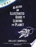 Ad Astra  An Illustrated Guide to Leaving the Planet