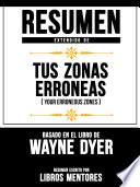 Resumen Extendido De  Tus Zonas Err  neas  Your Erroneous Zones       Basado En El Libro De Wayne Dyer