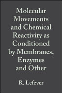 Molecular Movements and Chemical Reactivity as Conditioned by Membranes, Enzymes and Other Macromolecules