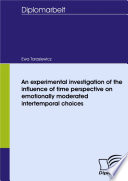 An experimental investigation of the influence of time perspective on emotionally moderated intertemporal choices Book PDF