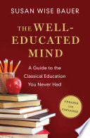 The Well Educated Mind  A Guide to the Classical Education You Never Had  Updated and Expanded